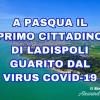 COVID-19, A PASQUA IL PRIMO GUARITO DI LADISPOLI